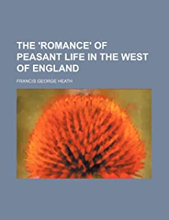 The 'Romance' of Peasant Life in the West of England