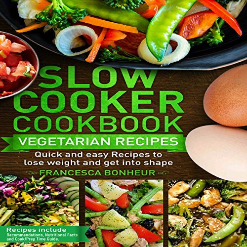 Slow Cooker Cookbook: Quick and Easy Vegetarian Recipes to Lose Weight and Get into Shape audiobook cover art