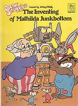 Paperback Doctor Snuggles: Inventing of Matilda Junkbottom Book