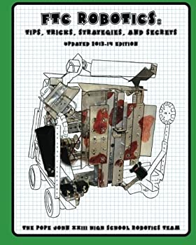 FTC Robotics  Tips Tricks Strategies and Secrets  2013-14 Edition