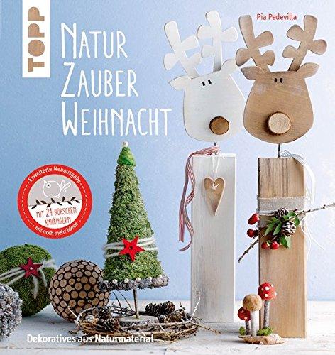 NaturZauber Weihnacht. Erweiterte Neuausgabe: Dekoratives aus Naturmaterial. Mit liebevoll gestalteten Adventskalenderzahlen zum Herausnehmen