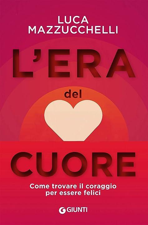 Libri di luca mazzucchelli l`era del cuore. come trovare il coraggio per essere felici- copertina flessibile 978-8809892729