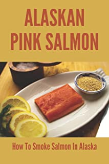 Alaskan Pink Salmon: How To Smoke Salmon In Alaska: Recipes Using Old Sourdough Bread