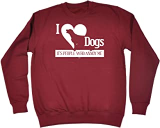 123t Funny Novelty Funny Sweatshirt - I Love Dogs Its People Who Annoy Me - Sweater Jumper