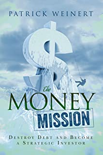 The Money Mission: Destroy Debt and Become a Strategic Investor