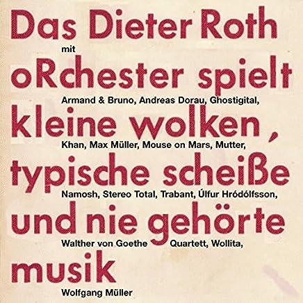 Das Dieter Roth Orchester spielt kleine wolken, typische Scheiße und nie gehörte musik