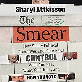 The Smear     How Shady Political Operatives and Fake News Control What You See, What You Think, and How You Vote              By:                                                                                                                                 Sharyl Attkisson                               Narrated by:                                                                                                                                 Sharyl Attkisson                      Length: 11 hrs and 19 mins     737 ratings     Overall 4.7