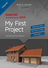 AutoCAD Architecture 2015 My First Project (Imperial Version): AutoCAD® Architecture 2015 -The design of a two-story house planning