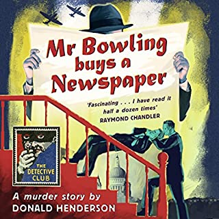 Mr Bowling Buys a Newspaper     Detective Club Crime Classics              By:                                                                                                                                 Donald Henderson                               Narrated by:                                                                                                                                 Tim Frances                      Length: 6 hrs and 13 mins     24 ratings     Overall 4.2