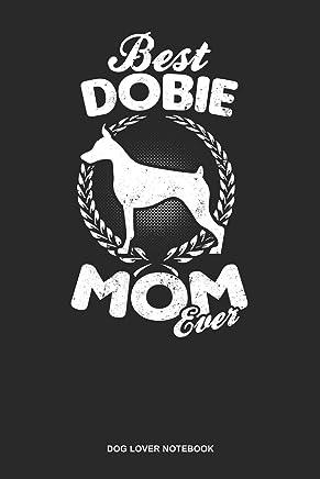 Dog Lover Notebook: Blank Log Book For Dog Owner And Dobie Lover: Doberman Journal | Best Dobie Mom Gift