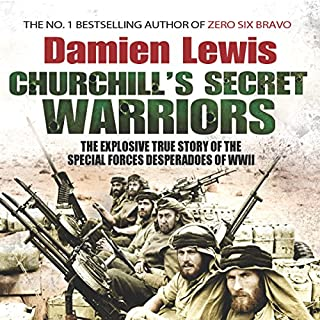 Churchill's Secret Warriors     The Explosive True Story of the Special Forces Desperadoes of WWII              By:                                                                                                                                 Damien Lewis                               Narrated by:                                                                                                                                 Nigel Carrington                      Length: 10 hrs and 35 mins     42 ratings     Overall 4.4