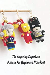 The Amazing Superhero Pattern For Beginners Notebook: Notebook|Journal| Diary/ Lined - Size 6x9 Inches 100 Pages