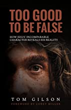 Too Good to Be False: How Jesus' Incomparable Character Reveals His Reality
