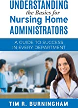 Best Understanding the Basics for Nursing Home Administrators: A Guide to Success in Every Department Review