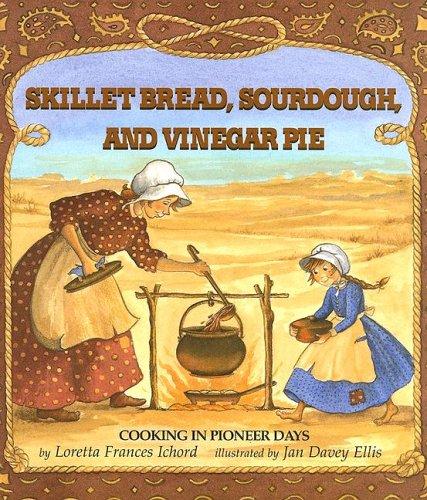 Skillet Bread, Sourdough, and Vinegar Pie: Cooking in Pioneer Days