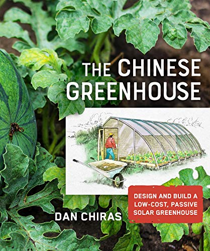 Compare Textbook Prices for The Chinese Greenhouse: Design and Build a Low-Cost, Passive Solar Greenhouse Mother Earth News Wiser Living Series  ISBN 9780865719293 by Chiras, Dan