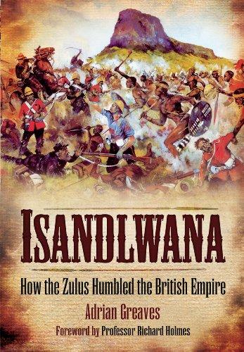 Isandlwana: How the Zulus Humbled the British Empire