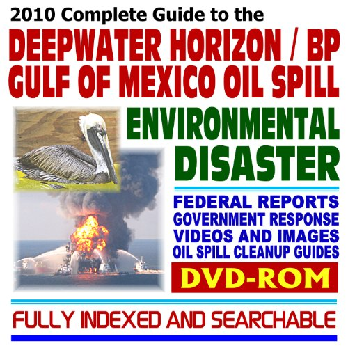 2010 Complete Guide to the Deepwater Horizon BP Gulf of Mexico Oil Spill Environmental Disaster: Federal Response, Reports, Videos, Images, Oil Spill Cleanup Guides, Offshore Drilling (DVD-ROM)