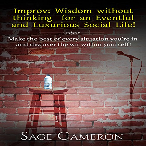 Improv: Wisdom Without Thinking for an Eventful and Luxurious Social Life! audiobook cover art