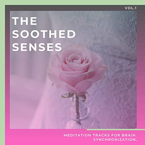 The Soothed Senses - Meditation Tracks For Brain Synchronization