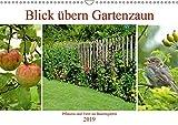 Blick übern Gartenzaun (Wandkalender 2019 DIN A3 quer): Pflanzen und Tiere im Bauerngarten (Monatskalender, 14 Seiten ) (CALVENDO Natur)