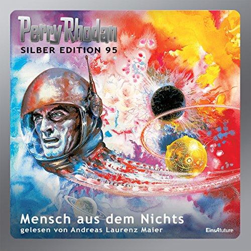 Mensch aus dem Nichts (Perry Rhodan Silber Edition 95) audiobook cover art
