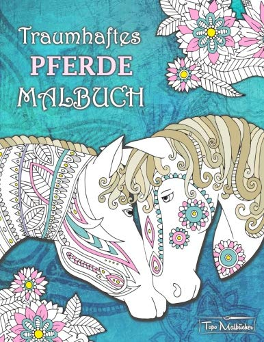 Pferde Malbuch: Malbuch für Erwachsene mit traumhaften Pferdemotiven + BONUS mehr als 60 kostenlose Malvorlagen zum Ausmalen (PDF zum Ausdrucken)