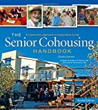 The Senior Cohousing Handbook: A Community Approach to Independent Living...