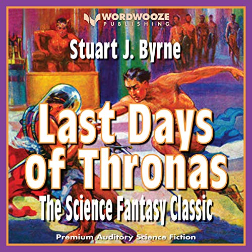 Last Days of Thronas: The Science Fantasy Classic Audiobook By Stuart J. Byrne cover art