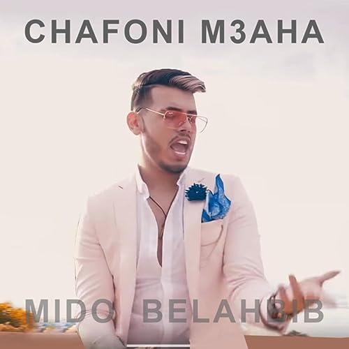 BELAHBIB M3AHA GRATUITEMENT TÉLÉCHARGER CHAFONI MIDO
