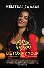 Detoxify Your Mind: Gain Clarity And Control of Your Thoughts to Unlock Your Full Potential