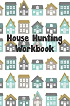 House Hunting Workbook: Checklists, Organizer, and Moving Planner For First time Home Buyers, Seasoned Home Owners, and Investors