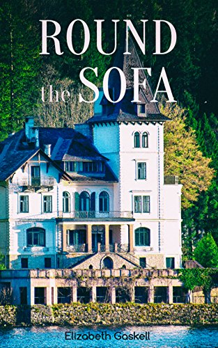 Round the Sofa: Classic Victorian Collection: A Novel, 6 Short Stories & Biography of the Author: My Lady Ludlow, Round the Sofa, An Accursed Race, The ... Half a Life-Time Ago, The Poor Clare…