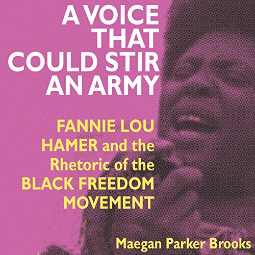 A Voice That Could Stir an Army     Fannie Lou Hamer and the Rhetoric of the Black Freedom Movement              By:                                                                                                                                 Maegan Parker Brooks                               Narrated by:                                                                                                                                 Kristyl Dawn Tift                      Length: 13 hrs     7 ratings     Overall 5.0