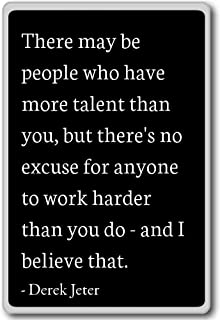 There may be people who have more talent than y... - Derek Jeter quotes fridge magnet, Black