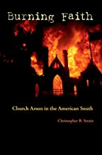 Burning Faith: Church Arson in the American South (Southern Dissent)