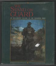 We Stand on Guard: An Illustrated History of the Canadian Army