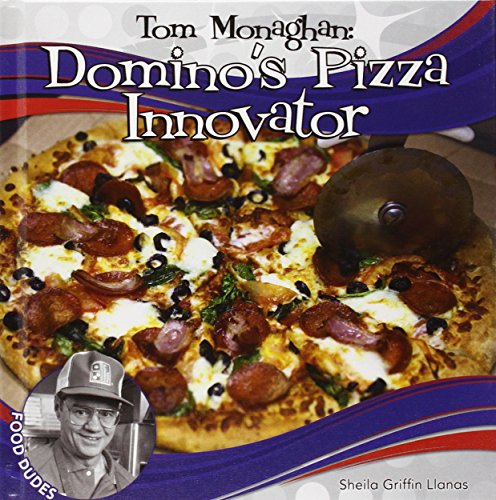 Tom Monaghan: Domino's Pizza Innovator (Food Dudes)