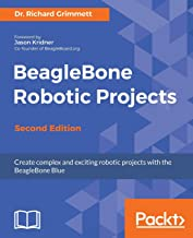 BeagleBone Robotic Projects - Second Edition: Build and control robots that walk, swim, roll, and fly