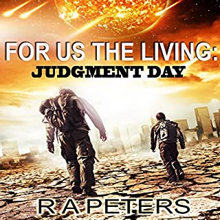 For Us the Living: Judgment Day                   By:                                                                                                                                 R. A. Peters                               Narrated by:                                                                                                                                 Kevin Clay                      Length: 10 hrs and 6 mins     47 ratings     Overall 3.7
