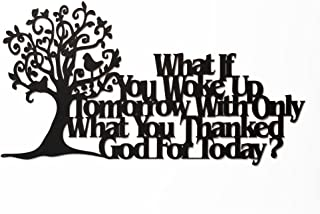 Inspirational Word Art, Christian Faith Biblical Verse Wall Sign, Hand-Made Wooden Decoration Plaque for Home, Office, Church (What if You Woke up Tomorrow with only What You thanked God for Today?)