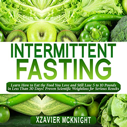Intermittent Fasting: Learn How to Eat the Food You Love and Still Lose 5 to 10 Pounds in Less Than 30 Days! Proven Scientific Weightloss for Serious Results!                   By:                                                                                                                                 Xzavier Mcknight                               Narrated by:                                                                                                                                 Tim Edwards                      Length: 2 hrs and 31 mins     27 ratings     Overall 4.6