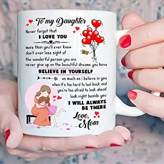 Gifts for Daughter from Mom – Inspirational Gift to My Daughter Never Forget That I Love You Mug- Christmas, Birthday, Wedding, Mothers Day, Graduation, Valentine's Day Gift ideas for daughters
