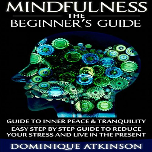 Mindfulness     The Beginner's Guide              By:                                                                                                                                 Dominique Atkinson                               Narrated by:                                                                                                                                 Elizabeth Perry                      Length: 1 hr and 39 mins     Not rated yet     Overall 0.0