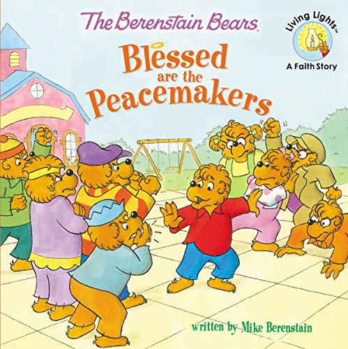 The Berenstain Bears Blessed Are The Peacemakers Berenstain Bears Living Lights