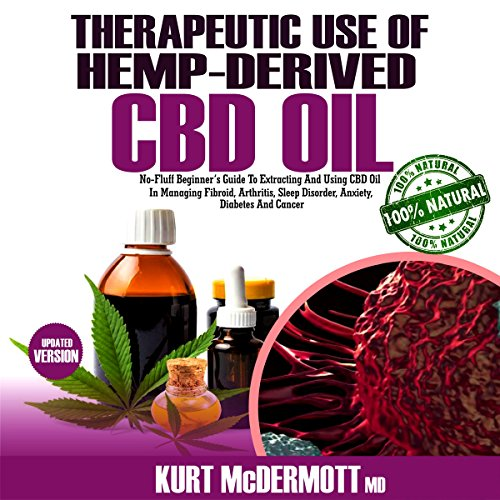 Therapeutic Use of Hemp-Derived Cbd Oil: No-Fluff Beginner's Guide to Extracting and Using CBD Oil in Managing Fibroid, Arthritis, Sleep Disorder, Anxiety, Diabetes and Cancer. audiobook cover art