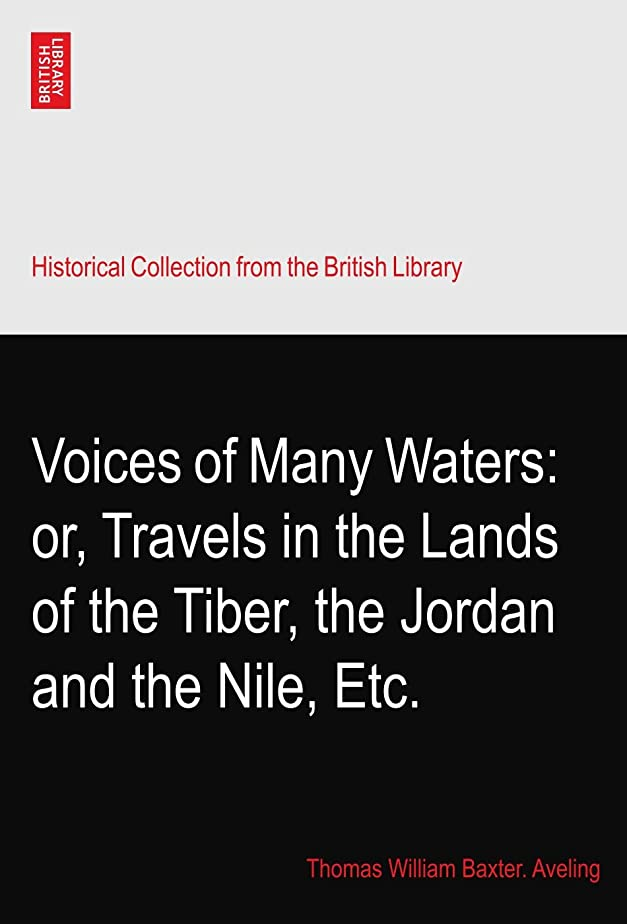 覚醒硬化する平行Voices of Many Waters: or, Travels in the Lands of the Tiber, the Jordan and the Nile, Etc.