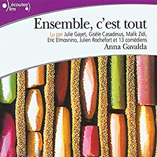 Ensemble c'est tout                   By:                                                                                                                                 Anna Gavalda                               Narrated by:                                                                                                                                 Julie Gayet,                                                                                        Gisèle Casadessus,                                                                                        Malik Zidi,                   and others                 Length: 10 hrs and 7 mins     11 ratings     Overall 4.6