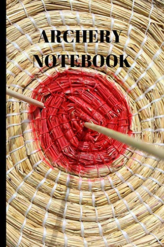 Archery Notebook: Writing 120 Page Funny Notebook Journal - Small Lined (6' x 9' )