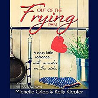 Out of the Frying Pan     A Cozy Little Romance...with Murder on the Side              By:                                                                                                                                 Michelle Griep,                                                                                        Kelly Klepfer                               Narrated by:                                                                                                                                 Julie Lancelot                      Length: 10 hrs and 5 mins     12 ratings     Overall 3.8